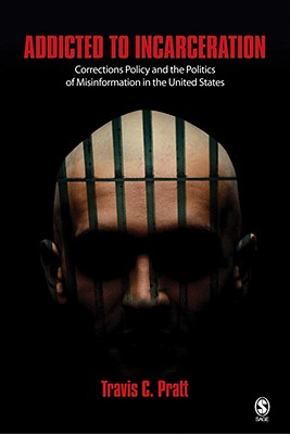 Addicted to Incarceration By Pratt, Travis C.
